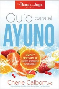 Guía Para el Ayuno / The Juice Lady's Guide to Fasting -  - Calbom, Cherie