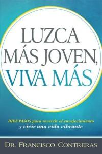 Luzca Más Joven, Viva Más  / Look Younger, Live Longer -  - Contreras, Francisco