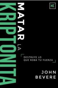 Matar la Kriptonita - 9781641230353 - Bevere, John
