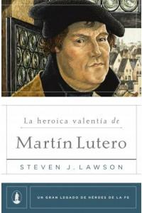 La heroica valentía de Martín Lutero -  - Lawson, Steven J.