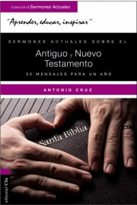 Sermones Actuales Sobre El Antiguo y el Nuevo Testamento -  - Cruz, Antonio