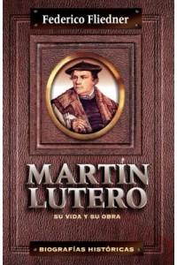 Martín Lutero: Su Vida y Su Obra -  - Fliedner, Federico
