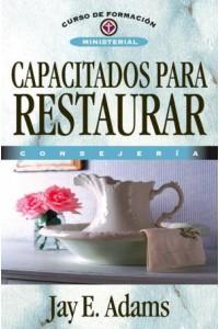 Capacitados para Restaurar -  - Adams, Jay E.