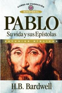 Pablo: Su vida y sus Epístolas -  - Bardwell, H. B.