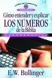 Cómo Entender y Explicar Los Números de la Biblia -  - Bullinguer, E. W.