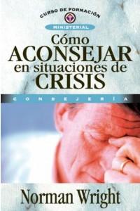 Cómo Aconsejar En Situaciones de Crisis -  - Wright, Norman