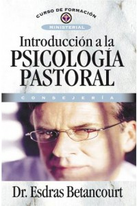 Introducción a la Psicología Pastoral -  - Betancourt, Esdras
