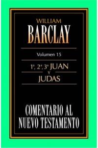 Comentario al N.T. Vol. 15 - 1a,2a,3a Juan y Judas -  - Barclay, William