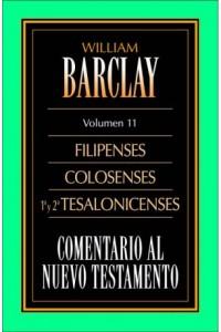Comentario al N.T. Vol. 11 - Filipenses, Colosenses, 1a y 2a Tesalonicenses -  - Barclay, William