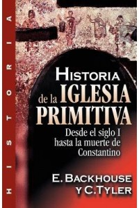 Historia de la Iglesia Primitiva -  - Backhouse, E.