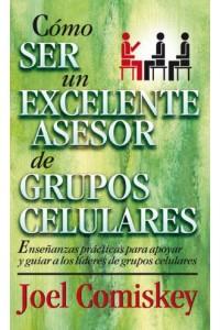 Cómo Ser Un Excelente Asesor de Grupos Celulares -  - Comiskey, Joel