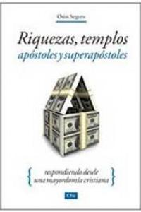 Riquezas, Templos, Apóstoles y Súper Apóstoles -  - Guzman, Osías Segura