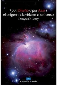 ¿Por Diseño o por Azar? El Origen De La Vida En El Universo -  - O'Leary, Denyse