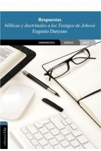 Respuestas Bíblicas y Doctrinales a Los Testigos de Jehová -  - Danyans de la Cinna, Eugenio
