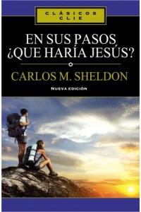 En sus Pasos, ¿qué haría Jesús? -  - Sheldon, Charles Monroe
