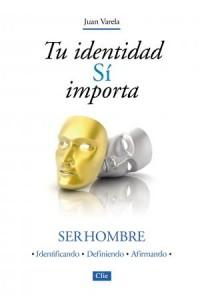 Tu Identidad Sí Importa -  - Varela, Juan J.