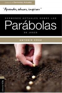 Sermones Actuales Sobre Las Parábolas de Jesús -  - Cruz, Antonio