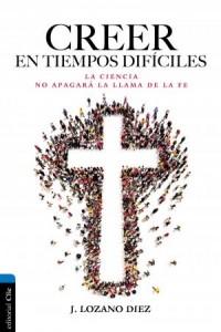 Creer En Tiempos Difíciles -  - Diez, Juan Lozano