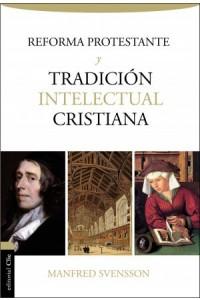 Reforma Protestante y la Tradición Intelectual Cristiana -  - Svensson, Manfred