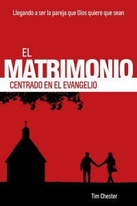 El matrimonio centrado en el evangelio -  - Chester, Tim