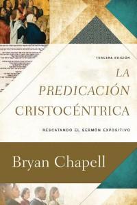 La predicación Cristocéntrica -  - Chapell, Bryan