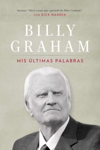 Mis últimas palabras - Billy Graham  - 9789875574267 - Graham, Billy