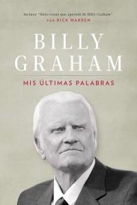 Mis últimas palabras - Billy Graham  -  - Graham, Billy