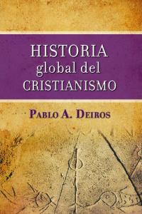 Historia Global del Cristianismo -  - Pablo A. Deiros