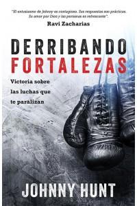 Derribando fortalezas: Victoria sobre las luchas que te paralizan -  - Hunt, Johnny