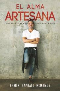 El Alma Artesana: Convierte Tu Vida en una Obra de Arte -  - McManus, Erwin Raphael