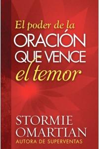 El Poder de la oración que vence el temor -  - Omartian, Stormie