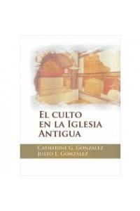 Culto en la iglesia antigua -  - Gonzalez, Justo L.