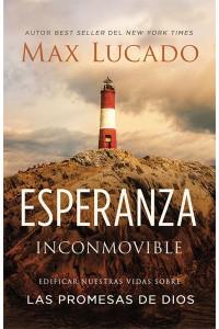 Esperanza inconmovible: Edificar nuestras vidas sobre las promesas de Dios -  - Lucado, Max
