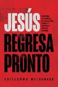 Jesus regresa pronto -  - Maldonado, Guillermo