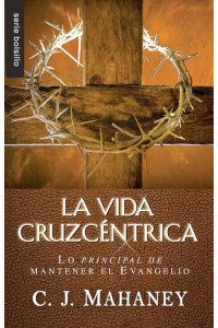 Vida cruz-centrica, La / Bolsillo -  - Mahaney, CJ