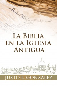 Biblia en la iglesia antigua -  - Gonzales, Justo