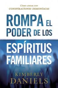Rompa el poder de los espíritus familiares -  - Daniels, Kimberly