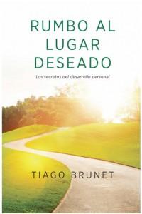 Rumbo al Lugar Deseado: Los secretos del desarrollo personal -  - Brunet, Tiago
