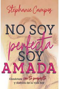 No soy perfecta, soy amada -  - Campos, Stephanie