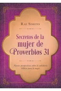 Secretos de la mujer de Proverbios 31: Nuevas perspectivas sobre la sabiduría bíblica para la mujer -  - Simons, R.